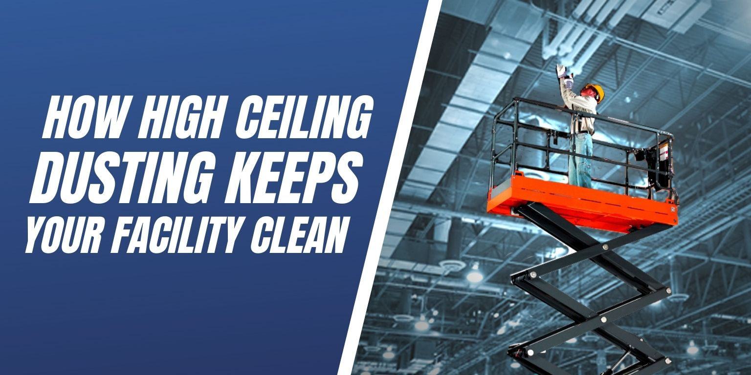 How High Ceiling Dusting Keeps Your Facility Clean Blog Image