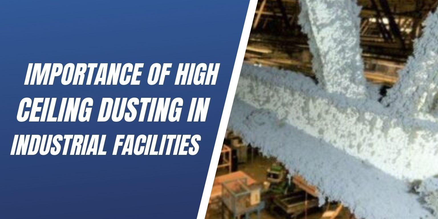 Importance Of High Ceiling Dusting In Industrial Facilities Blog Image
