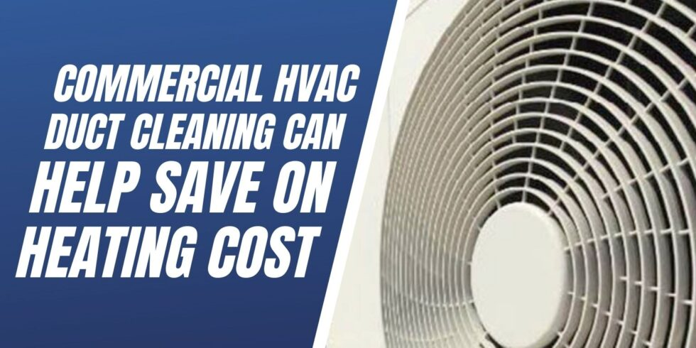 Commercial HVAC Duct Cleaning Can Help Save Heating Cost