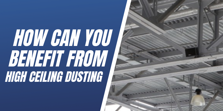 How Can You Benefit From High Ceiling Dusting