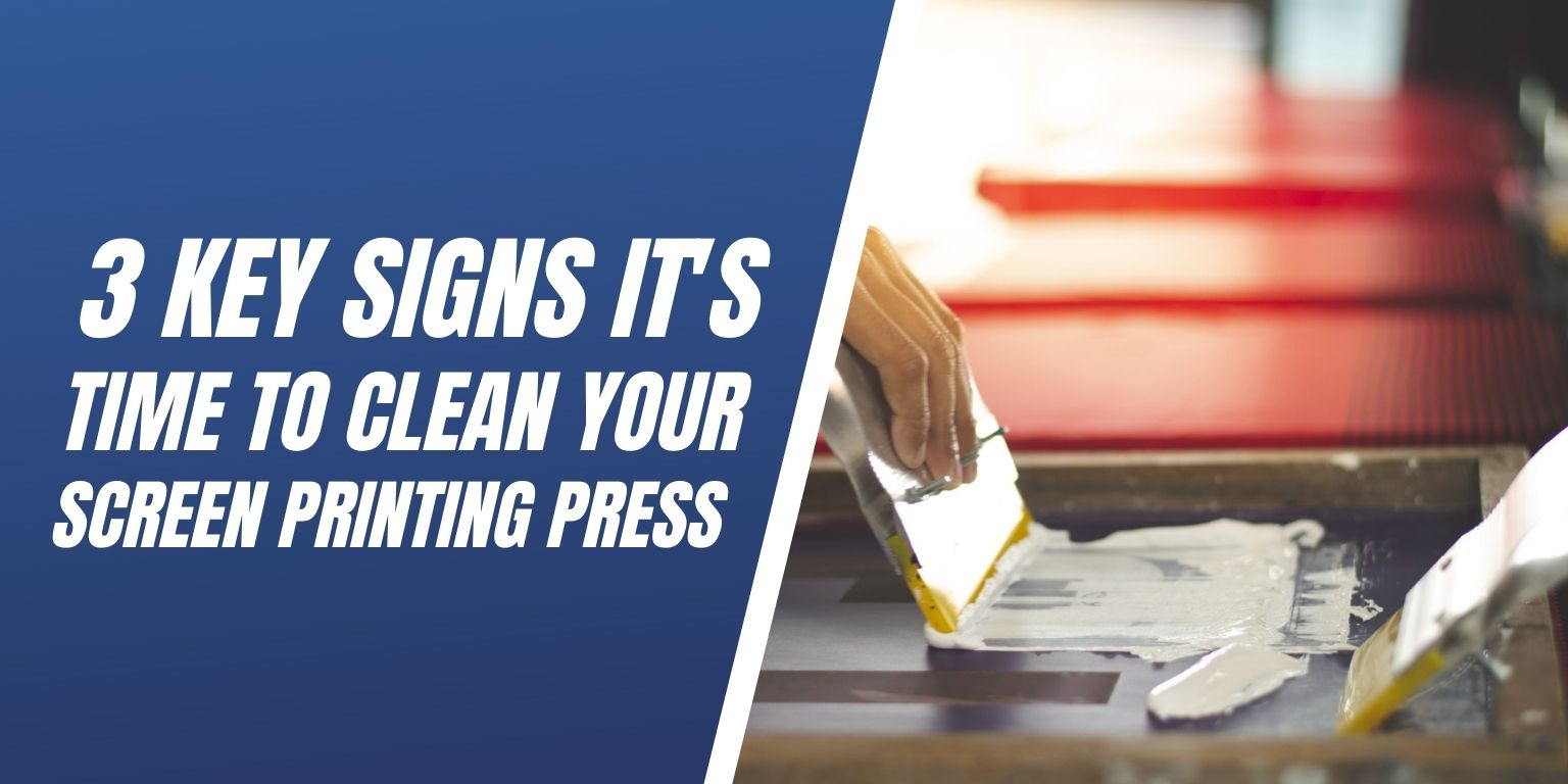 Top 3 Key Signs Its Time to Clean Your Screen Printing Press Blog Image